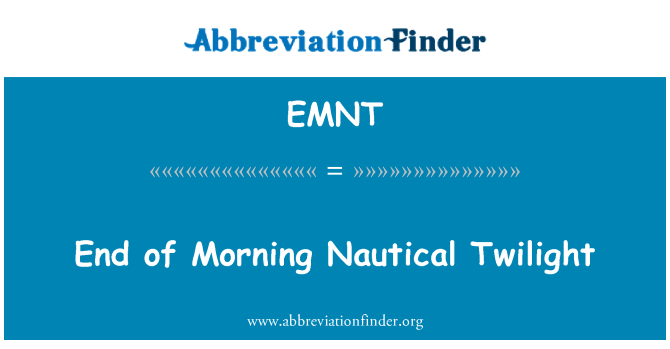 EMNT: End of Morning Nautical Twilight