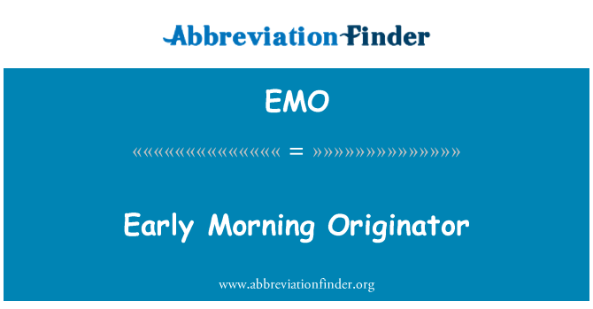EMO: Early Morning Originator