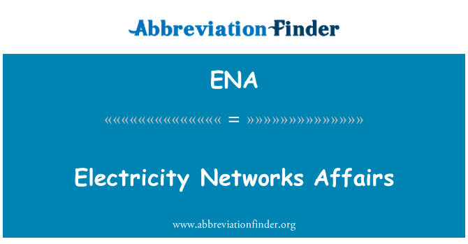 ENA: Electricity Networks Affairs