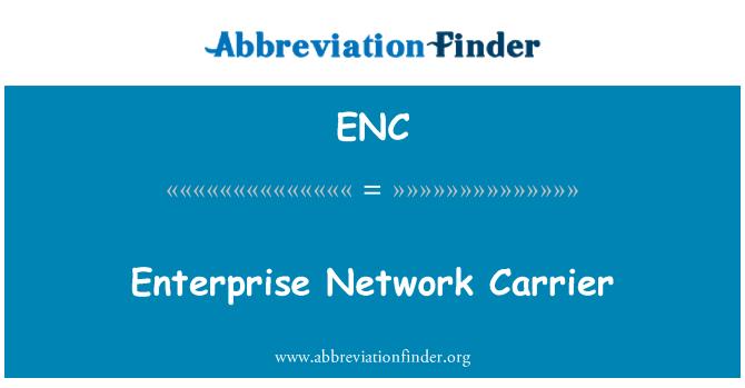 ENC: Enterprise Network Carrier