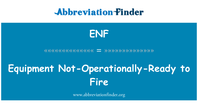 ENF: Equipment Not-Operationally-Ready to Fire