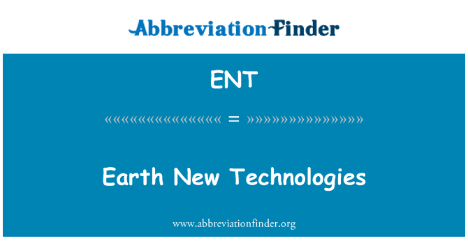 ENT: Earth New Technologies