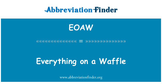 EOAW: Everything on a Waffle