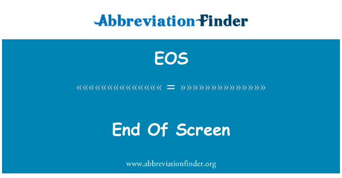 EOS: End Of Screen