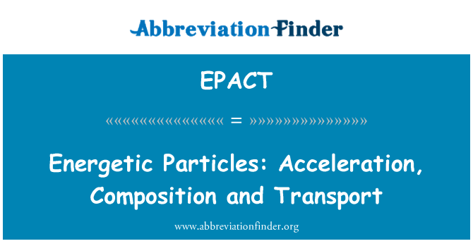 EPACT: Energetic Particles: Acceleration, Composition and Transport
