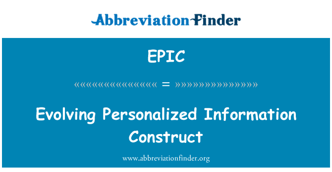 EPIC: Evolving Personalized Information Construct