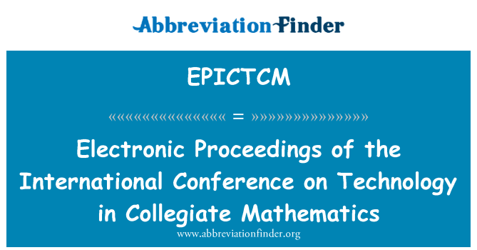 EPICTCM: Electronic Proceedings of the International Conference on Technology in Collegiate Mathematics