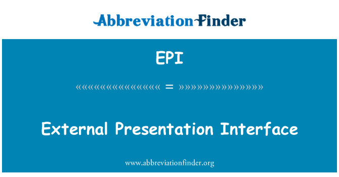 EPI: External Presentation Interface