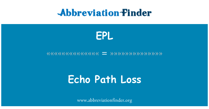 EPL: Echo Path Loss