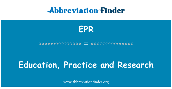 EPR: Education, Practice and Research