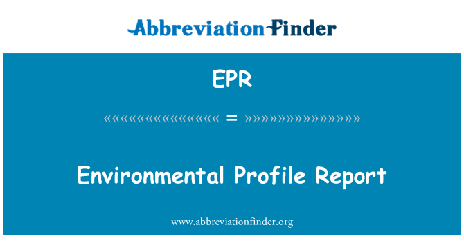 EPR: Environmental Profile Report