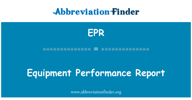 EPR: Equipment Performance Report