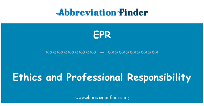 EPR: Ethics and Professional Responsibility