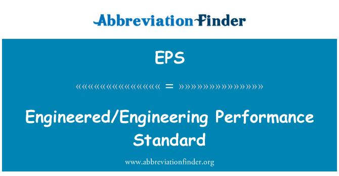 EPS: Engineered/Engineering Performance Standard