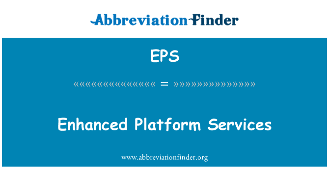 EPS: Enhanced Platform Services
