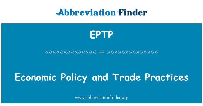 EPTP: Hospodářská politika a obchodní praktiky