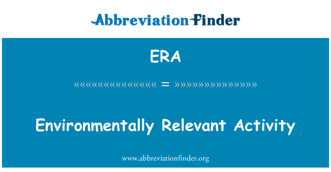 ERA: Environmentally Relevant Activity