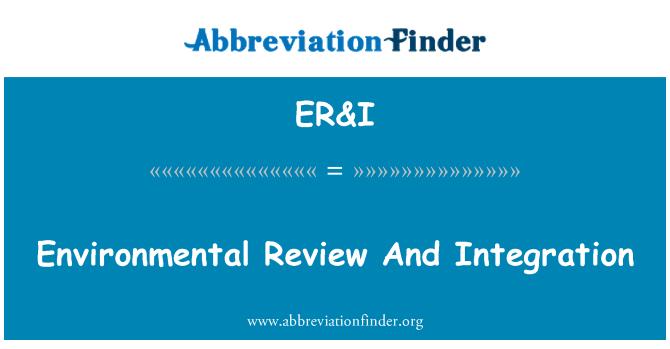 ER&I: Environmental Review And Integration
