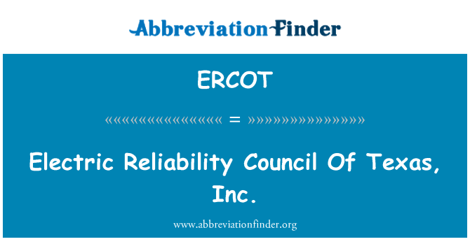 ERCOT: Electric Reliability Council Of Texas, Inc.