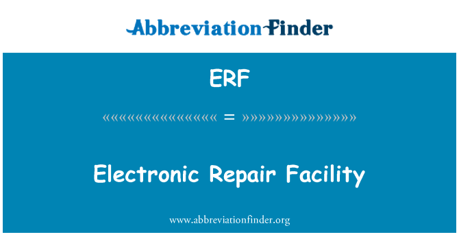 ERF: Electronic Repair Facility