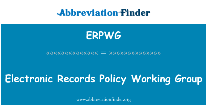 ERPWG: Electronic Records Policy Working Group