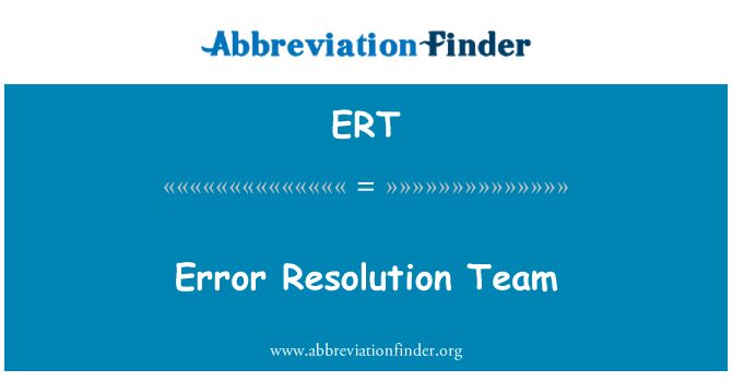 ERT: Error Resolution Team