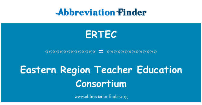 ERTEC: Eastern Region Teacher Education Consortium