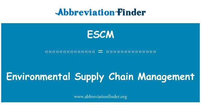 ESCM: Environmental Supply Chain Management