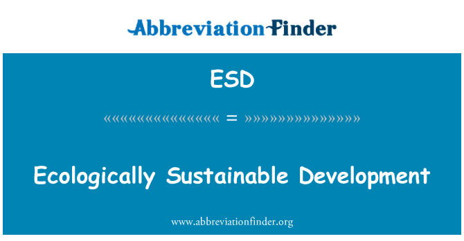 ESD: Ecologically Sustainable Development