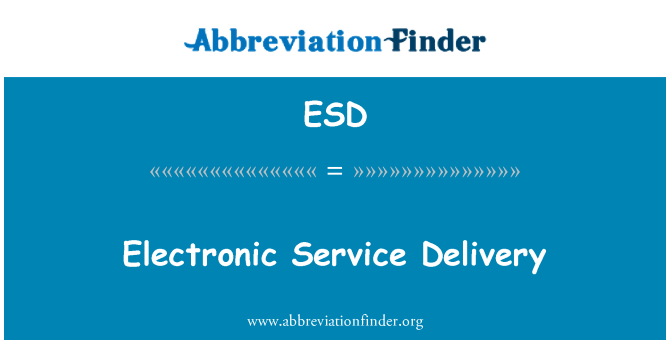 ESD: Electronic Service Delivery