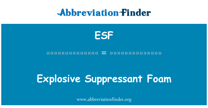 ESF: Explosive Suppressant Foam