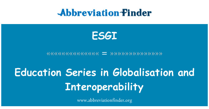 ESGI: Education Series in Globalisation and Interoperability