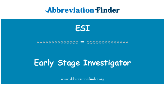 ESI: Early Stage Investigator