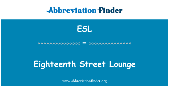ESL: Eighteenth Street Lounge