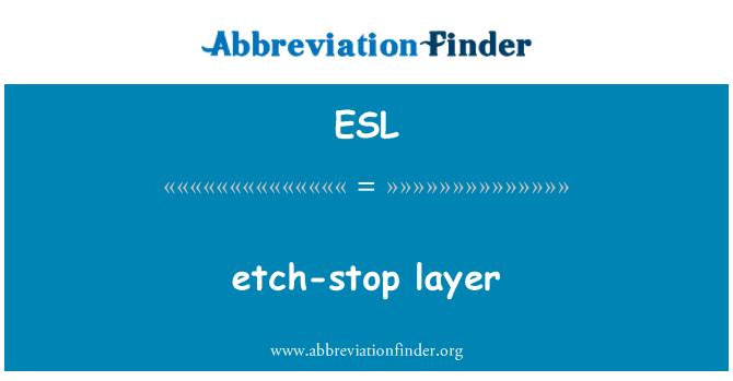 ESL: etch-stop layer