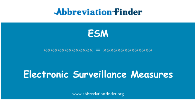 ESM: Electronic Surveillance Measures
