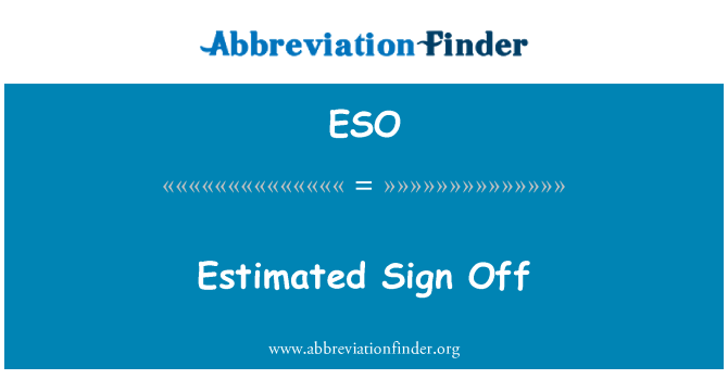 ESO: Estimated Sign Off