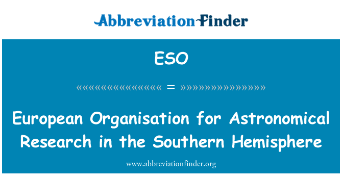 ESO: European Organisation for Astronomical Research in the Southern Hemisphere