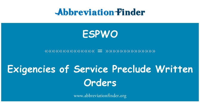 ESPWO: Exigencies of Service Preclude Written Orders