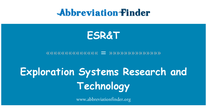 ESR&T: Exploration Systems Research and Technology