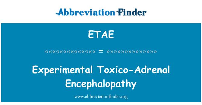 ETAE: Experimental Toxico-Adrenal Encephalopathy