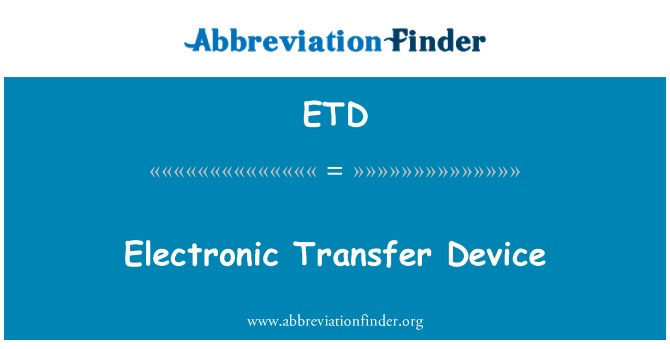 ETD: Electronic Transfer Device