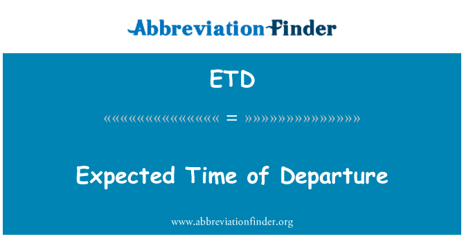 ETD: Expected Time of Departure