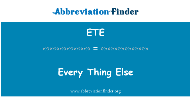 ETE: Every Thing Else