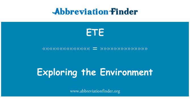 ETE: Exploring the Environment