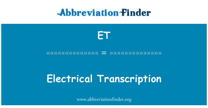 ET: Electrical Transcription