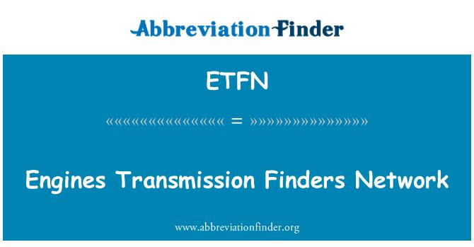 ETFN: Engines Transmission Finders Network