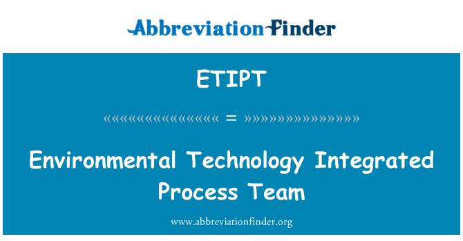 ETIPT: Environmental Technology Integrated Process Team