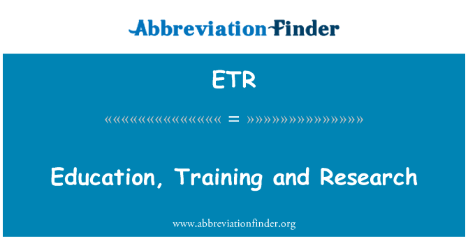 ETR: Education, Training and Research