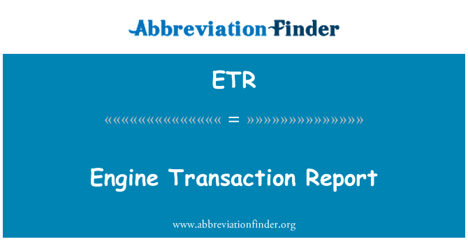 ETR: Engine Transaction Report